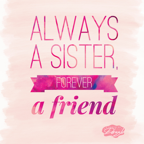 Always a sister forever a friend, quotes for sisters and best friends