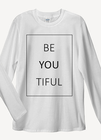 Beautiful Be You Tiful Long Sleeve T-Shirts - Idea Is Good