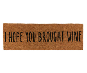 DOOR MAT - I HOPE YOU BROUGHT WINE