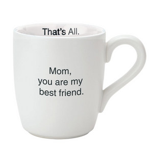 THAT'S ALL® MUG - MOM YOU'RE MY BEST FRIEND