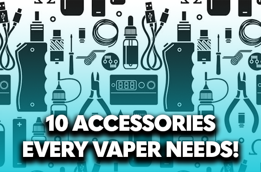 10 Vaping Accessories You Need!