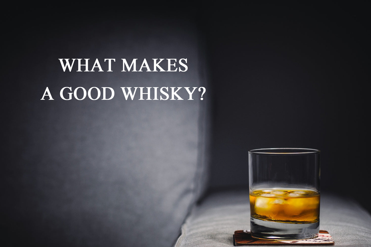 What makes a good whisky?
