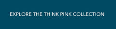 Explore the Think Pink Collection