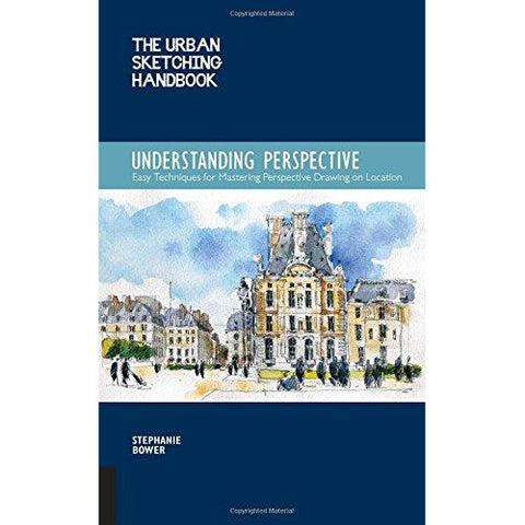 The Urban Sketching Handbook: Understanding Perspective: Easy Techniques for Mastering Perspective Drawing on Location - Art Nebula