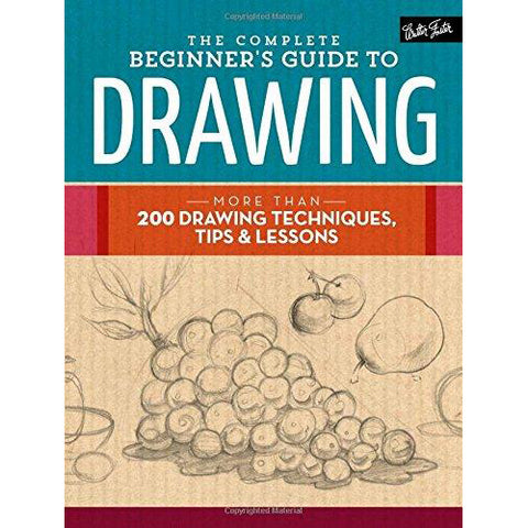 The Complete Beginner's Guide to Drawing: More Than 200 Drawing Techniques, Tips & Lessons - Art Nebula
