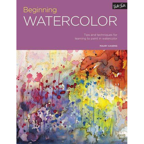 Beginning Watercolor: Tips & Techniques For Learning To Paint In Watercolor