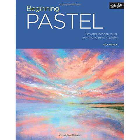 Beginning Pastel: Tips & Techniques For Learning To Draw & Paint In Pastel