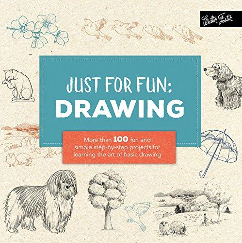 Just for Fun: Drawing: More Than 100 Fun and Simple Step-by-Step Projects for Learning the Art of Basic Drawing - Art Nebula
