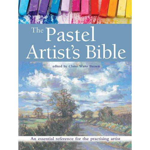 The Pastel Artist s Bible: An Essential Reference for the Practising Artist - Art Nebula