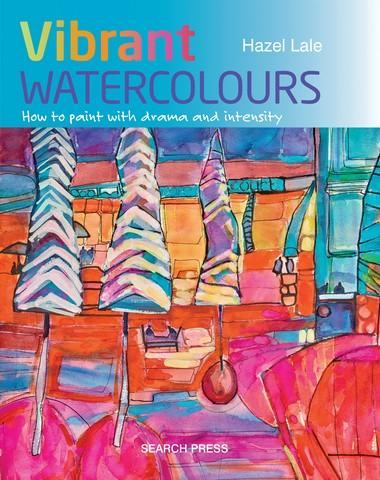 Vibrant Watercolours: How to Paint with Drama and Intensity By Hazel Lale Books Art Nebula