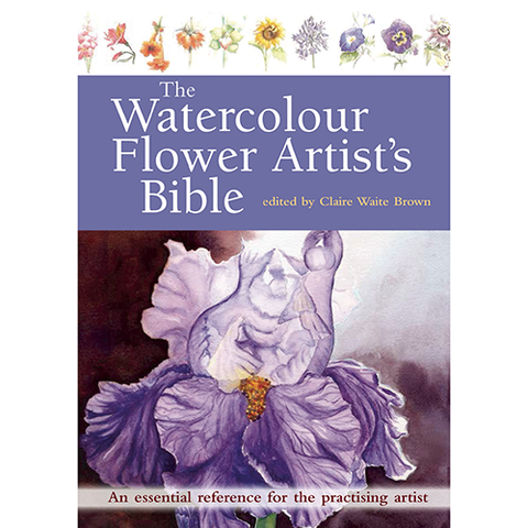 The Watercolour Flower Artist's Bible: An Essential Reference for the Practising Artist - Art Nebula