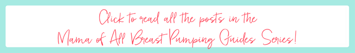 Click to read all the posts in the Mama of All Breast Pumping Guides Series!