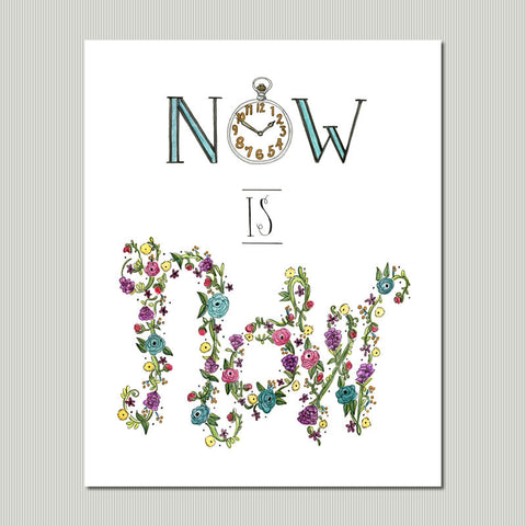Floral Now is Now Wall Art Print