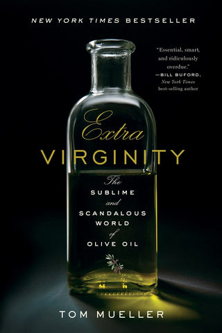 Extra Virginity: The Sublime and Scandalous World of Olive Oil by Tom Mueller