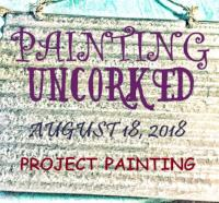 PAINTING UNCORKED #13 - AUGUST 18, 2018
