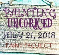 PAINTING UNCORKED #11 - JULY 21, 2018