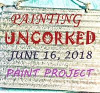 PAINTING UNCORKED #9 - JUNE 16, 2018