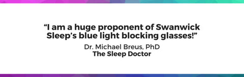 Dr. Breus PHD The Sleep Doctor Uses Swannies Blue Light Blocking Glasses