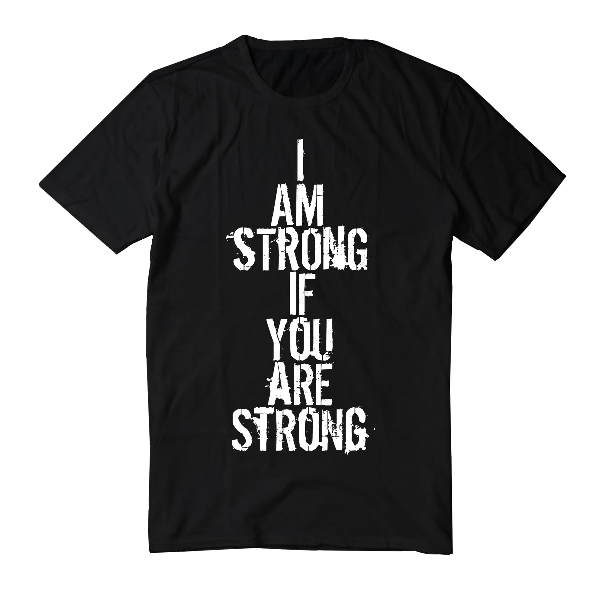 'I Am Strong if You Are Strong' Charity T-Shirt - Black