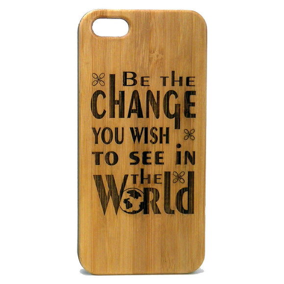 Be the Change iPhone Case | 8, 8 Plus, 7, 7 Plus, 6, 6S, 6 Plus, 6S Plus, SE 5, 5S Bamboo Wood Cover