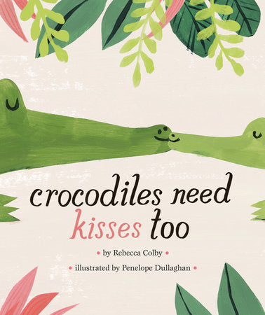 Crocodiles Need Kisses Too Book