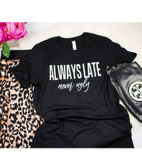 Always Late/ Never Ugly Ladies Fashion Graphic Tee - Polka Dot Posh Boutique