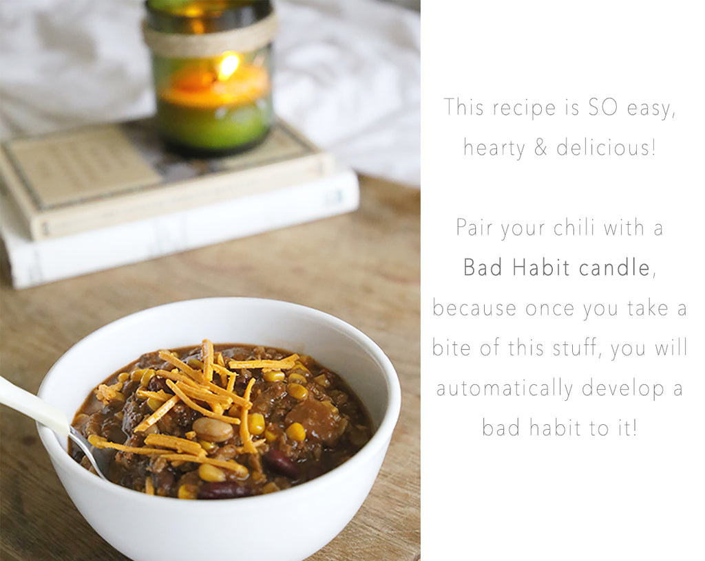 "alt=""This recipe is SO easy, hearty & delicious!   Pair your chili with a  Bad Habit candle,  because once you take a bite of this stuff, you will automatically develop a bad habit to it!"""