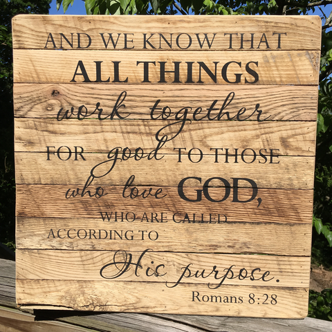 """And we know that all things work together for good who love GOD..."" on Framed Reclaimed Wood Art"
