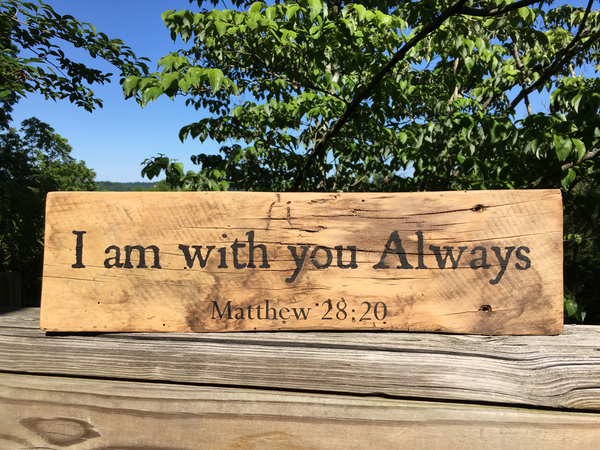 I Am With You Always Matthew 2820 Inscribed On Reclaimed