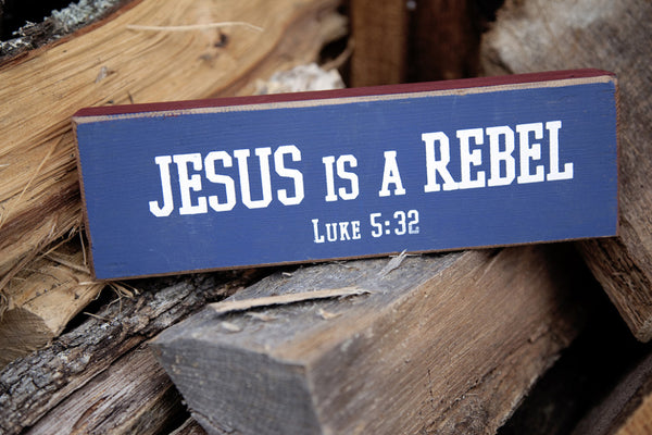 Jesus is a Rebel - Luke 5:32 - on Reclaimed Barnwood Spirit Block
