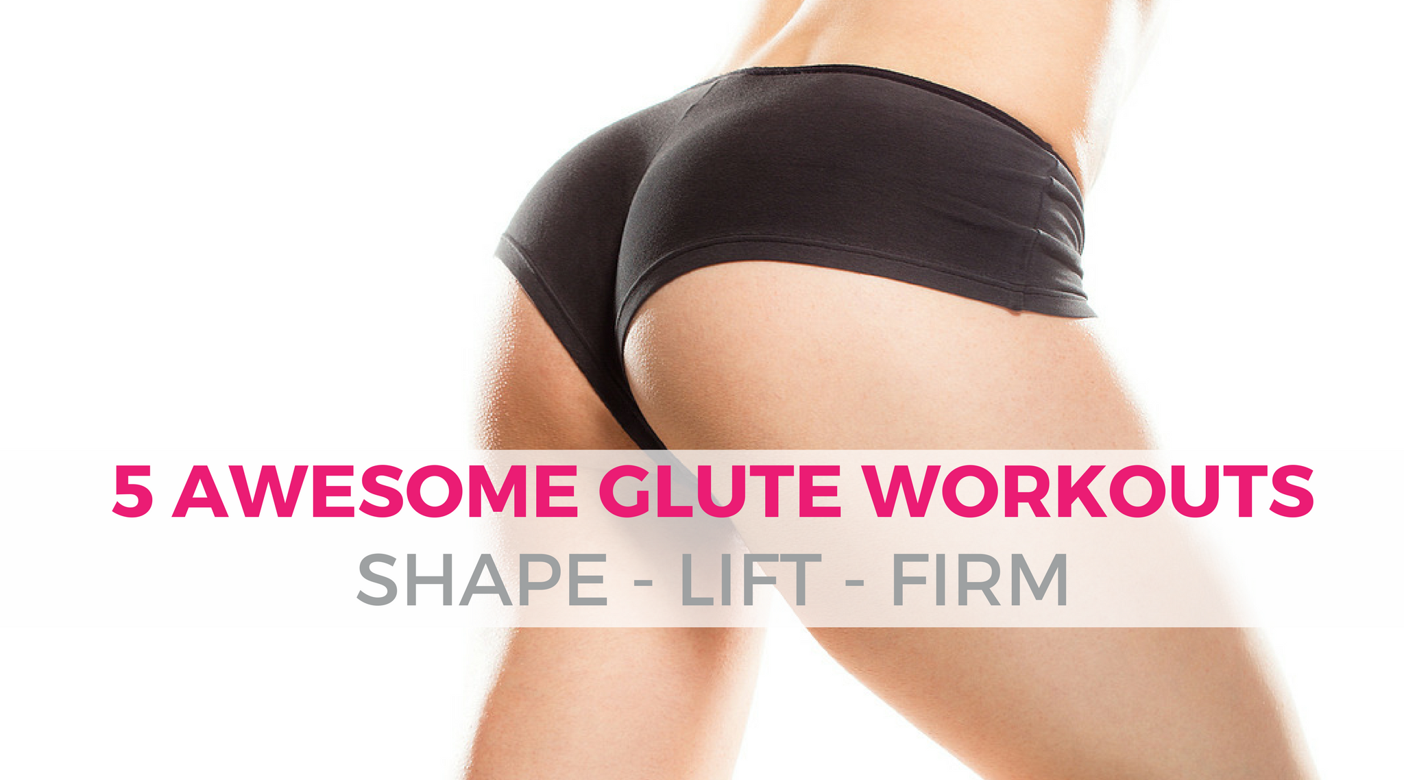 How to Get Your Best Booty: 5 Awesome At Home Exercises for Women