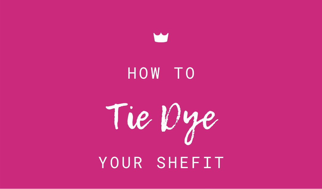 How To Tie-Dye Your SHEFIT!