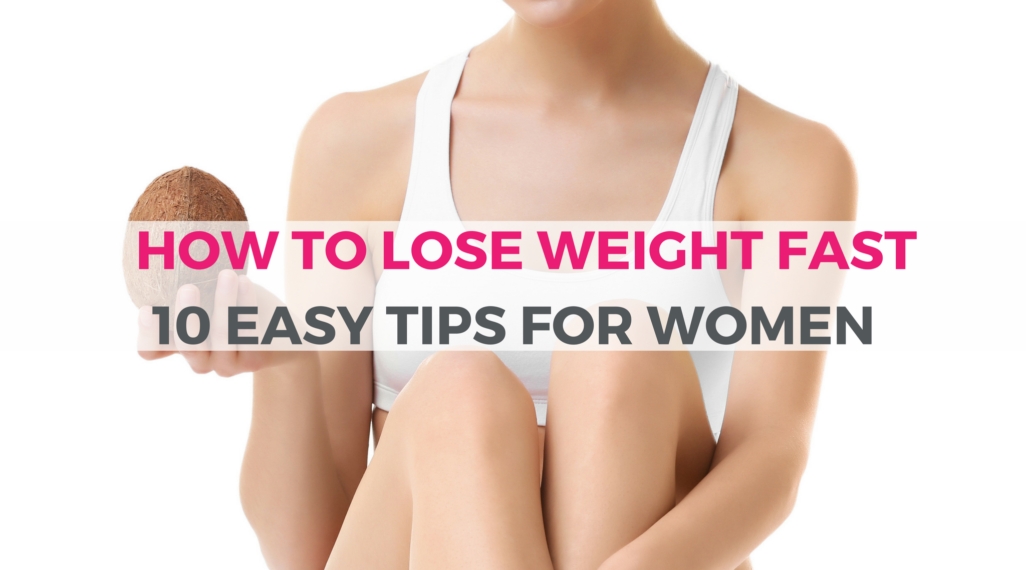 How To Lose Weight Fast In 1 Week 10 Easy Tips For Women