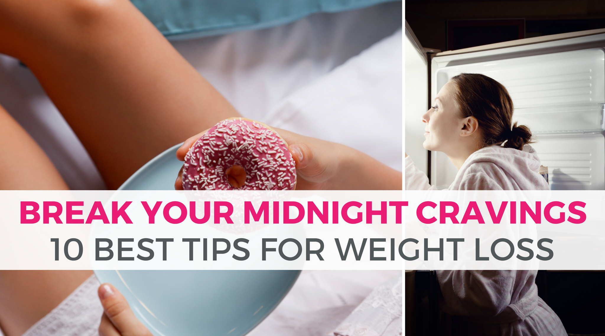 Break Your Midnight Cravings: 10 Best Tips for Weight Loss |  Eating late at night can lead to weight gain. So instead of spoiling your healthy eating plan with late night snacking, try these 10 easy ideas to help you curb those late night cravings!