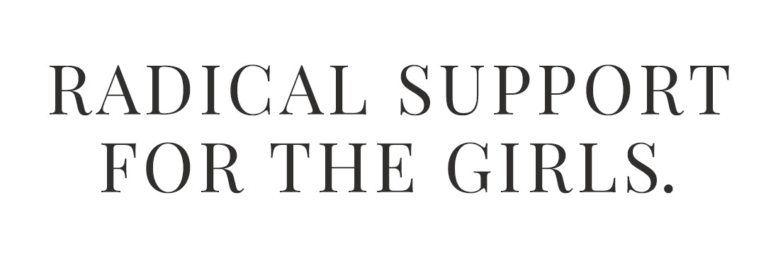 Radical Support for the girls