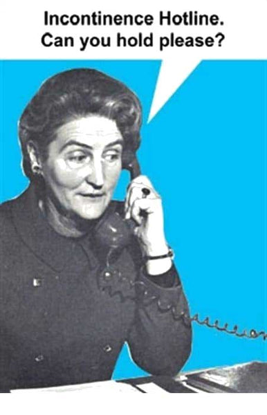 """Woman saying """"incontinence hotline, can you hold please?"""""""