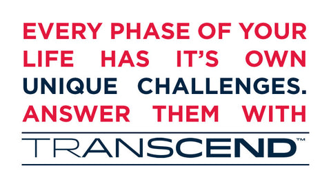 Every phase of your life has it own unique challenges. Answer them with Transcend.