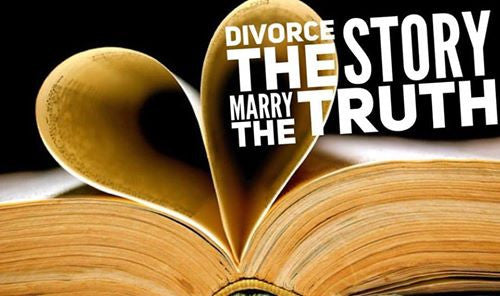 Divorce the Story, Marry the Truth