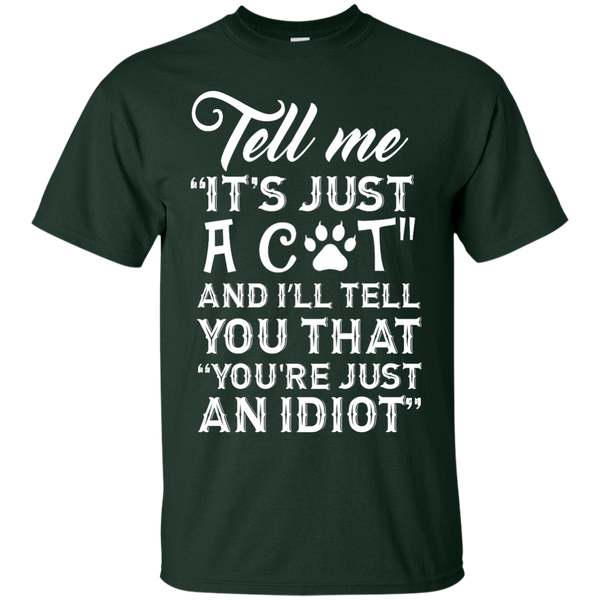 Tell Me Its Just a Cat and Ill Tell You Youre Just an Idiot T-Shirt - BinXzay
