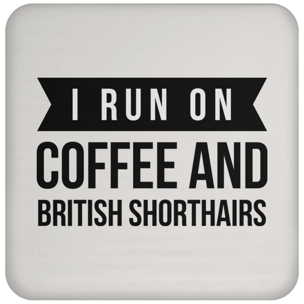 I Run on Coffee and British Shorthairs Coaster