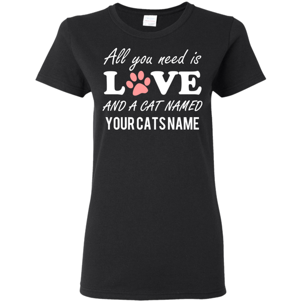 All You Need Is Love and A Cat Named (Personalized with Your Cat Name on Shirt) Ladies T-Shirt - BinXzay