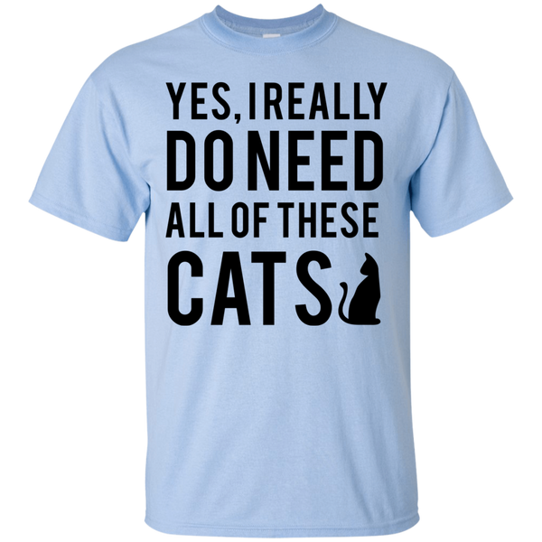 Yes I Really Do Need All of These Cats T-Shirt - BinXzay
