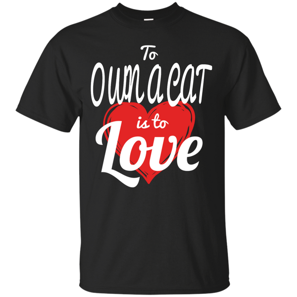 To Own a Cat is to Love T-Shirt