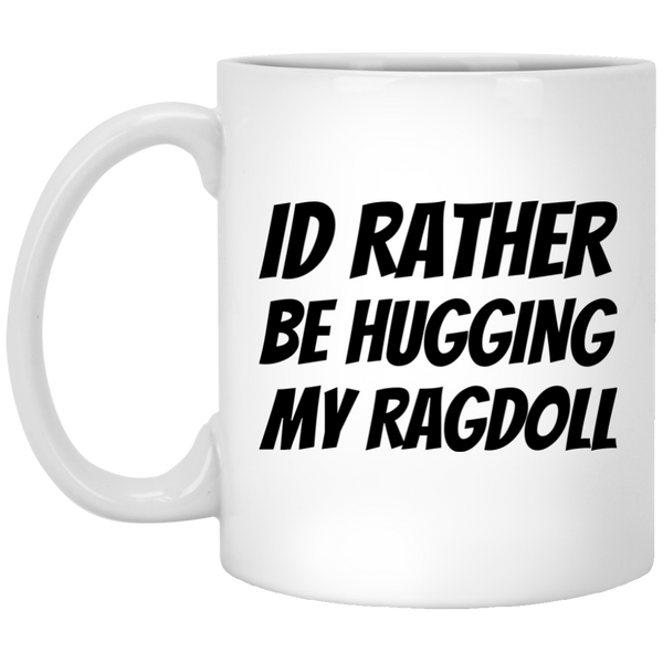 Id Rather Be Hugging My Ragdoll 11 oz. Mug
