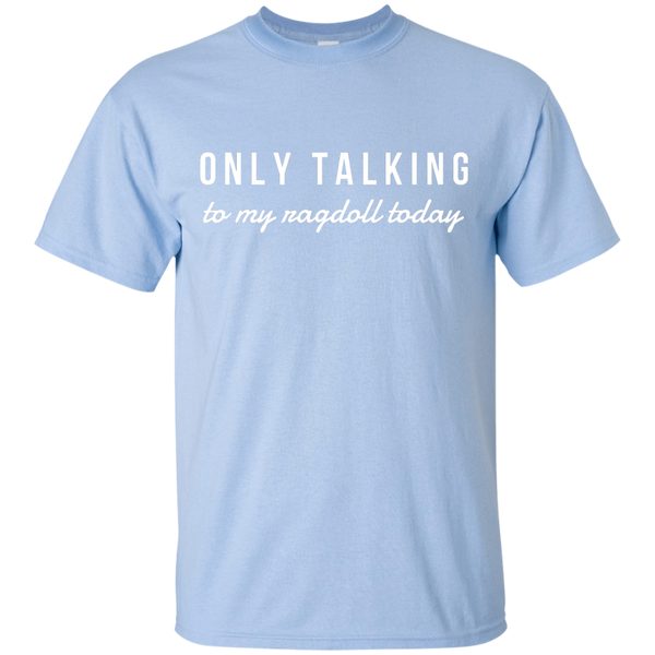 Only Talking to My Ragdoll Today T-Shirt