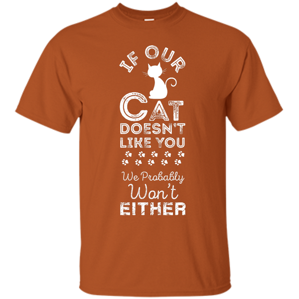 If Our Cat Doesnt Like You We Probably Wont Either T-Shirt - BinXzay