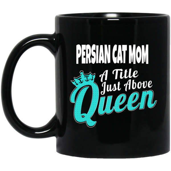 Persian Cat Mom a Title Just Above Queen 11 oz. Black Mug