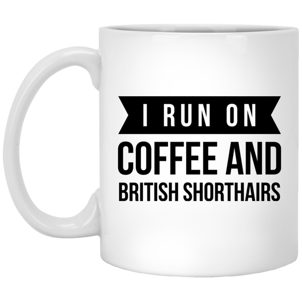 I Run on Coffee and British Shorthairs 11 oz. White Mug - BinXzay