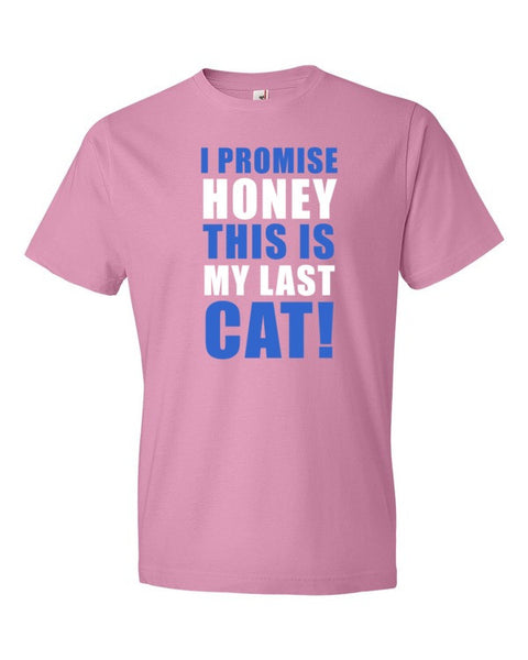 I PROMISE HONEY THIS IS MY LAST CAT  T-Shirt - BinXzay