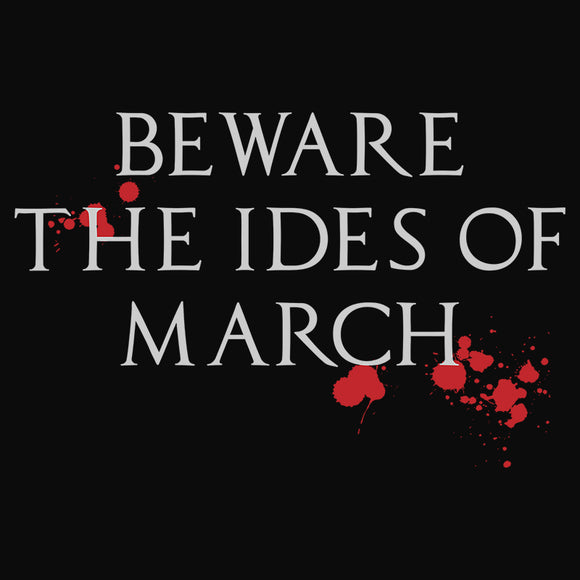 Beware the Ides of March Bloody